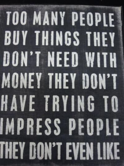 Too many people buy things