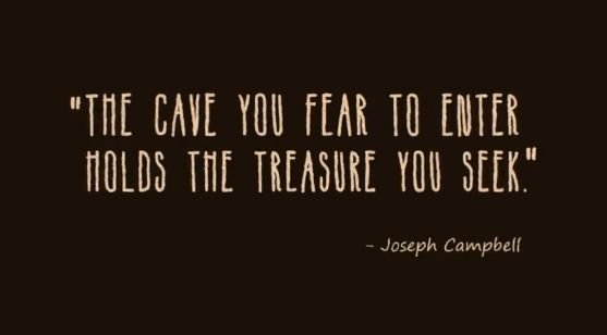The cave you fear to enter holds the treasure you seek - Joseph Campbell